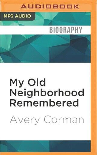 My Old Neighborhood Remembered A Memoir Book By Avery Corman