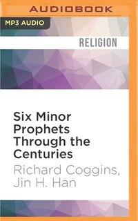 Six Minor Prophets Through The Centuries: Nahum, Habakkuk, Zephaniah, Haggai, Zechariah, And Malachi