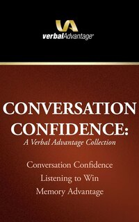 Conversation Confidence: A Verbal Advantage Collection: Conversation Confidence, Listening To Win…