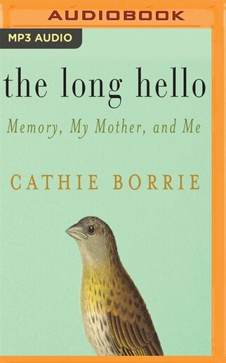 The Long Hello: Memory, My Mother, And Me by Cathie Borrie