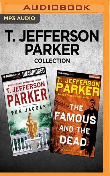T. Jefferson Parker Collection - Charlie Hood Series: The Jaguar & The Famous And The Dead by T. Jefferson Parker