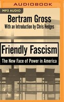 Book Friendly Fascism: The New Face Of Power In America by Bertram Gross