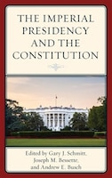 Book The Imperial Presidency And The Constitution by Gary Schmitt