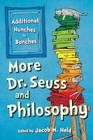 More Dr. Seuss And Philosophy: Additional Hunches In Bunches