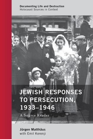 Jewish Responses To Persecution, 1933-1946: A Source Reader by Jürgen Matthäus
