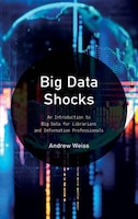 Big Data Shocks: An Introduction To Big Data For Librarians And Information Professionals