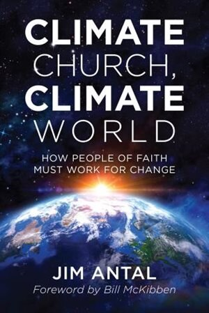 Climate Church, Climate World: How People Of Faith Must Work For Change by Jim Antal