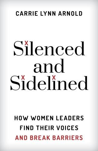 Silenced And Sidelined: How Women Leaders Find Their Voices And Break Barriers by Carrie Lynn, Arnold