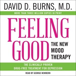 Feeling Good: The New Mood Therapy by David D. Burns, Md