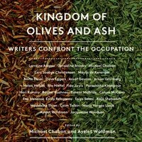 Book Kingdom Of Olives And Ash: Writers Confront The Occupation by Michael Chabon