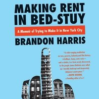 Making Rent In Bed-stuy: A Memoir Of Trying To Make It In New York City