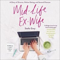 Book Mid-life Ex-wife: A Diary Of Divorce, Online Dating, And Second Chances by Stella Grey