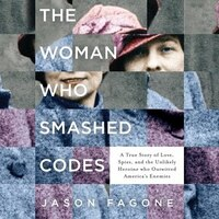 The Woman Who Smashed Codes: A True Story Of Love, Spies, And The Unlikely Heroine Who Outwitted…