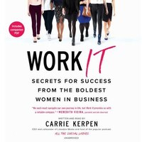 Work It: Secrets For Success From Badass Women In Business