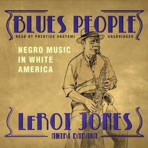 Blues People: Negro Music In White America by LeRoi Jones