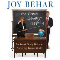 The Great Gasbag: An A-z Study Guide To Surviving Trump World