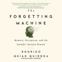 The Forgetting Machine: Memory, Perception, And The Jennifer Aniston Neuron