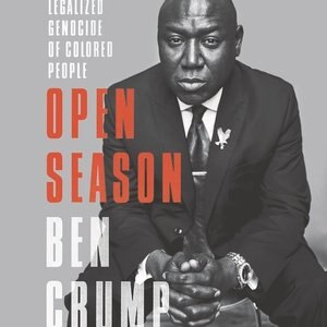 Open Season: Legalized Genocide Of Colored People by Benjamin Crump