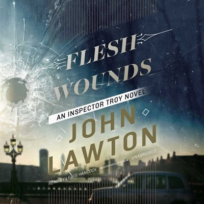 Flesh Wounds: An Inspector Troy Novel by John Lawton