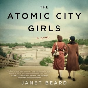 The Atomic City Girls: A Novel by Janet Beard