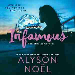 Infamous: A Beautiful Idols Novel by Alyson Noël