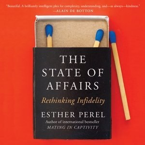 The State Of Affairs: Rethinking Infidelity by Esther Perel