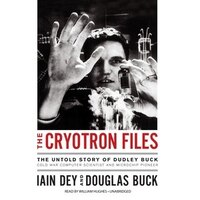 The Cryotron Files: The Untold Story Of Dudley Buck, Cold War Computer Scientist And Microchip…