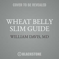 Wheat Belly Slim Guide: The Fast And Easy Reference For Living And Succeeding On The Wheat Belly…