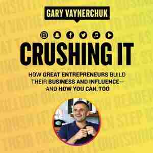 Crushing It!: How Great Entrepreneurs Build Their Business And Influence-and How You Can, Too by Gary Vaynerchuk