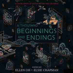 A Thousand Beginnings And Endings by Elsie Chapman