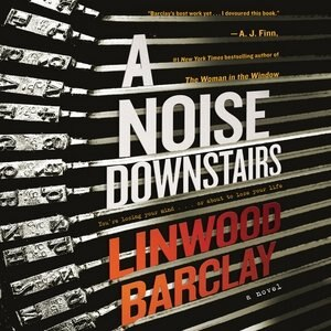 A Noise Downstairs: A Novel by Linwood Barclay