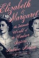 Elizabeth & Margaret: The Intimate World Of The Windsor Sisters
