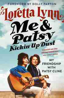Me & Patsy Kickin' Up Dust: My Friendship With Patsy Cline by Loretta Lynn