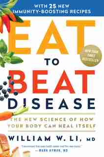 Eat To Beat Disease: The New Science Of How Your Body Can Heal Itself by William W Li