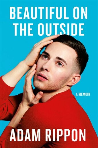 Beautiful On The Outside: A Memoir by Adam Rippon