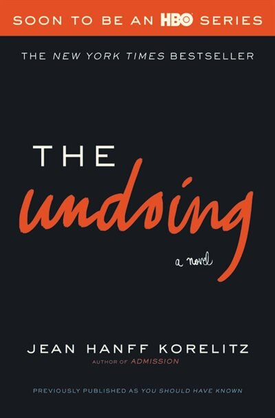 The Undoing: Previously Published As You Should Have Known by Jean Hanff Korelitz