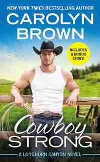 Cowboy Strong: Includes A Bonus Novella by Carolyn Brown