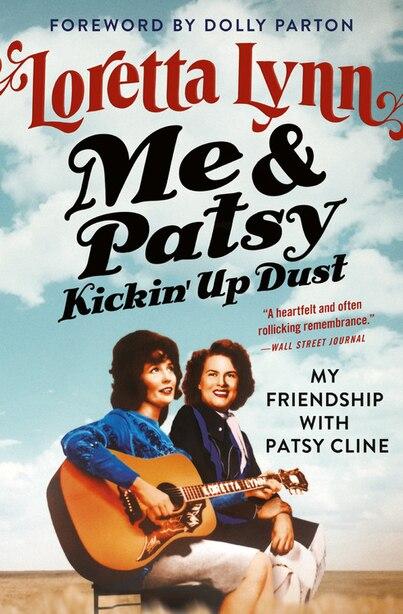 Me & Patsy Kickin' Up Dust: My Friendship With Patsy Cline by Loretta Lynn