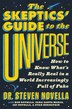 The Skeptics' Guide To The Universe: How To Know What's Really Real In A World Increasingly Full Of Fake by Steven Novella