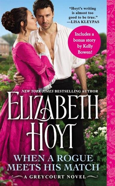 When A Rogue Meets His Match: Includes A Bonus Novella by Elizabeth Hoyt