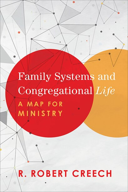 Family Systems and Congregational Life by Creech, R. Robert