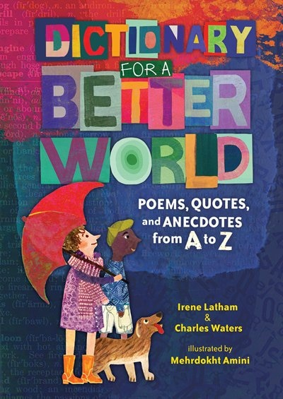 Dictionary For A Better World: Poems, Quotes, And Anecdotes From A To Z by Irene Latham