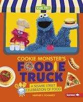 Cookie Monster's Foodie Truck: A Sesame Street ® Celebration Of Food