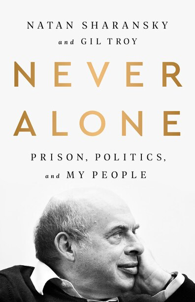 Never Alone: Prison, Politics, And My People by Natan Sharansky