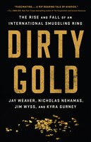 Dirty Gold: The Rise And Fall Of An International Smuggling Ring