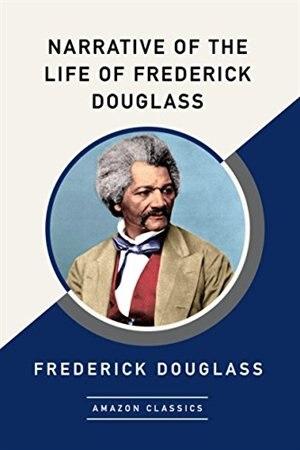 Narrative Of The Life Of Frederick Douglass (amazonclassics Edition) by Frederick Douglass