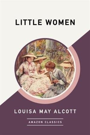 Little Women (amazonclassics Edition) by Louisa May Alcott
