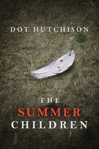 The Summer Children by Dot Hutchison