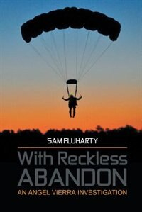 With Reckless Abandon: An Angel Vierra Investigation by Sam Fluharty
