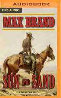 Sun And Sand: A Western Trio by Max Brand
